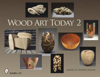 Wood Art Today 2 by Jeffrey B. Snyder