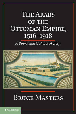 The Arabs of the Ottoman Empire, 1516-1918 by Bruce Masters