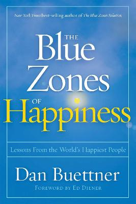 Blue Zones of Happiness: Lessons From the World's Happiest People by Dan Buettner