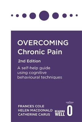 Overcoming Chronic Pain 2nd Edition: A self-help guide using cognitive behavioural techniques by Dr. Frances Cole
