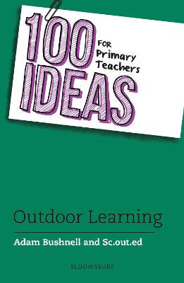100 Ideas for Primary Teachers: Outdoor Learning by Adam Bushnell