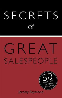 Secrets of Great Salespeople by Jeremy Raymond