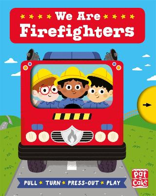Job Squad: We Are Firefighters: A pull, turn and press-out board book by Pat-a-Cake