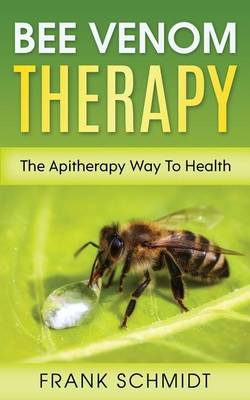 Bee Venom Therapy by Frank Schmidt