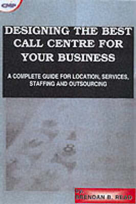 Designing the Best Call Center for Your Business by Brendan B. Read