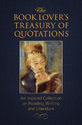 The Book Lover's Treasury Of Quotations: An Inspired Collection on Reading, Writing and Literature by Jo Brielyn
