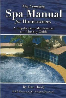 Complete Spa Manual for Homeowners by Dan Hardy