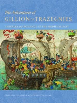 The Adventures of Gillion de Trazegnies - Chivalry and Romance in the Medieval East by Elizabeth Morrison