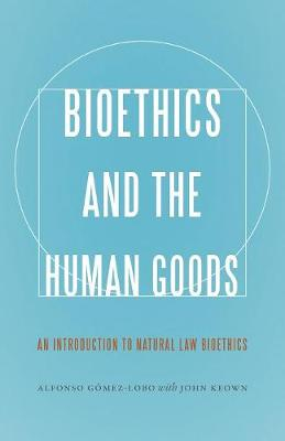 Bioethics and the Human Goods by Alfonso Gomez-Lobo