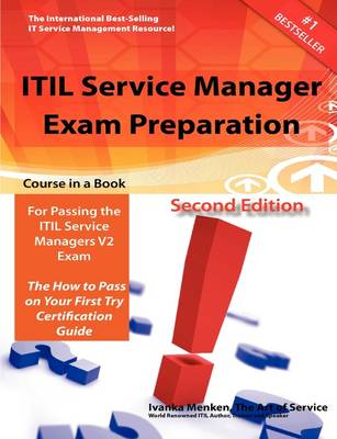 Itil Service Manager Exam Preparation Course in a Book for Passing the Itil Service Managers V2 Exam - The How to Pass on Your First Try Certification Study Guide - Second Edition by Gerard Blokdijk