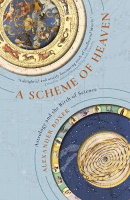 A Scheme of Heaven: Astrology and the Birth of Science by Alexander Boxer