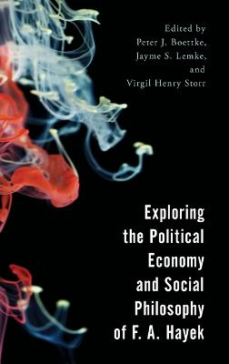 Exploring the Political Economy and Social Philosophy of F. A. Hayek by Virgil Henry Storr
