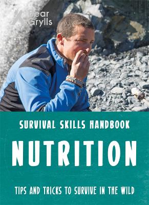 Bear Grylls Survival Skills: Nutrition by Bear Grylls