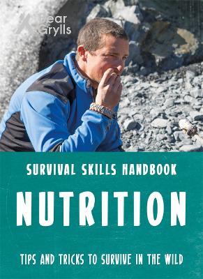 Bear Grylls Survival Skills: Nutrition by Bear Grylls
