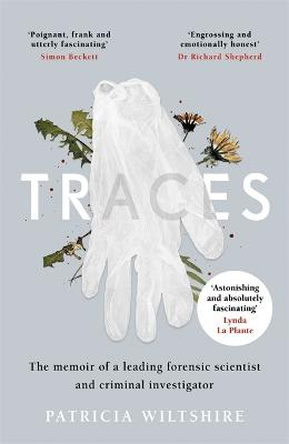 Traces: The memoir of a forensic scientist and criminal investigator by Patricia Wiltshire