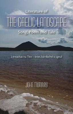 Literature of the Gaelic Landscape by John Murray