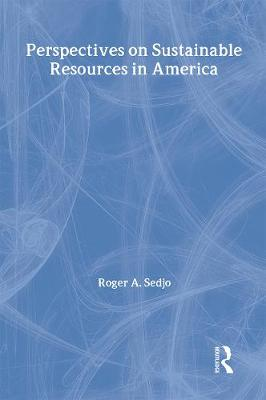 Perspectives on Sustainable Resources in America by Roger A. Professor Sedjo