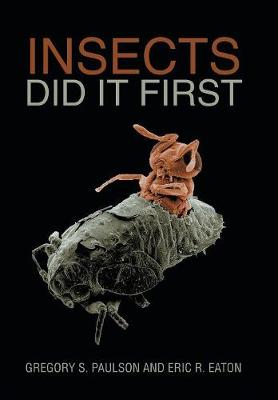 Insects Did It First by Gregory S Paulson