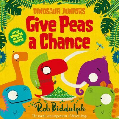 Give Peas a Chance (Dinosaur Juniors, Book 2) by Rob Biddulph