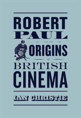Robert Paul and the Origins of British Cinema book