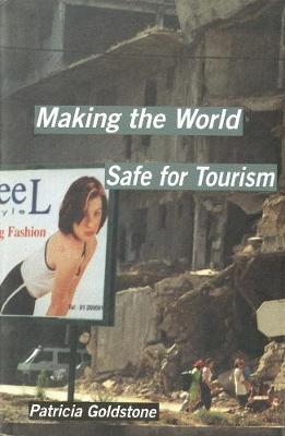 Making the World Safe for Tourism by Patricia Goldstone