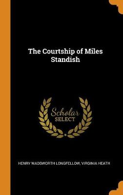 The Courtship of Miles Standish by Wadsworth Henry Longfellow
