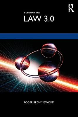 Law 3.0: Rules, Regulation, and Technology by Roger Brownsword
