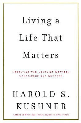 Living a Life That Matters by Rabbi Harold S Kushner