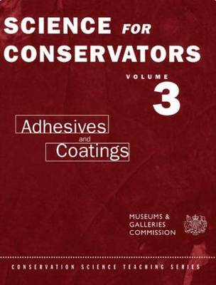 The Science for Conservators Series Adhesives and Coatings Volume 3 by Conservation Unit Museums and Galleries Commission