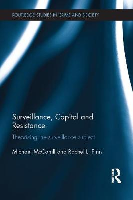 Surveillance, Capital and Resistance by Michael McCahill