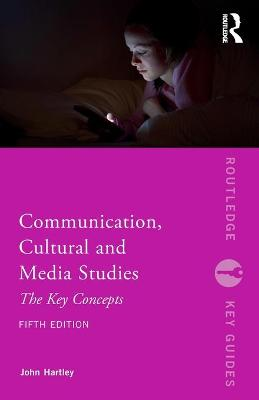 Communication, Cultural and Media Studies: The Key Concepts book