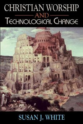 Christian Worship and Technological Change by Susan White
