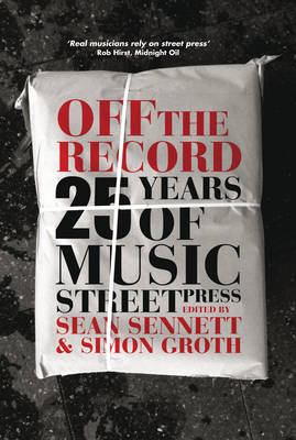 Off The Record: 25 Years Of Music Street Press by Sean Sennett