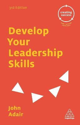 Develop Your Leadership Skills by John Adair