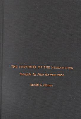 The Fortunes of the Humanities by Sander L. Gilman