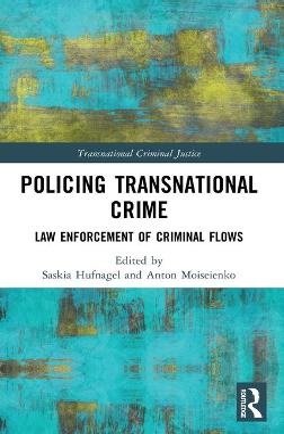 Policing Transnational Crime: Law Enforcement of Criminal Flows book