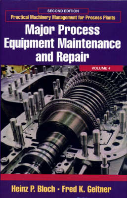Major Process Equipment Maintenance and Repair by Fred K. Geitner