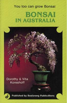Bonsai in Australia by Deborah R. Koreshoff