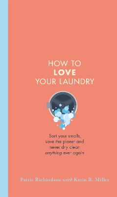 How to Love Your Laundry: Sort your smalls, save the planet and never dry clean anything ever again book