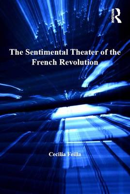 The Sentimental Theater of the French Revolution by Cecilia Feilla