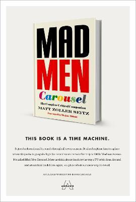 Mad Men Carousel: A Complete Critical Companion by Matt Zoller Seitz