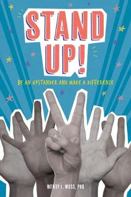 Stand Up!: Be an Upstander and Make a Difference by Wendy L. Moss