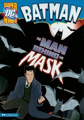 Batman: The Man Behind the Mask by Michael Dahl