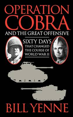 Operation Cobra and the Great Offensive by Bill Yenne