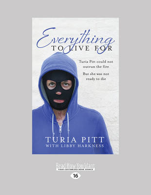 Everything to Live for: The Inspirational Story of Turia Pitt by Harkness, Turia Pitt and Libby