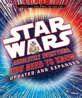 Star Wars: Absolutely Everything You Need to Know, Updated and Expanded by Adam Bray