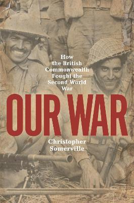 Our War: How the British Commonwealth Fought the Second World War by Christopher Somerville
