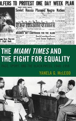 The Miami Times and the Fight for Equality: Race, Sport, and the Black Press, 1948-1958 by Yanela G. McLeod