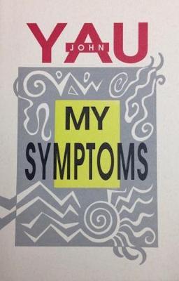 My Symptoms by John Yau