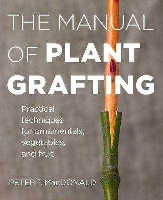 The Manual of Plant Grafting by Peter MacDonald